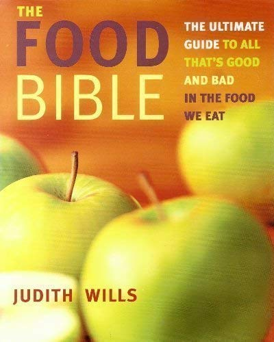 The Food Bible - The Ultimate Guide to All That's Good and Bad in the Food We Eat