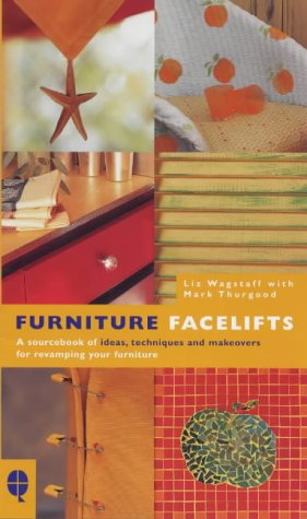Furniture Facelifts: A sourcebook of ideas, techniques and makeovers for revamping your furniture: ...