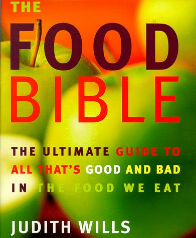 9781899988976: The Food Bible: The Ultimate Guide to All That's Good and Bad in the Food We Eat
