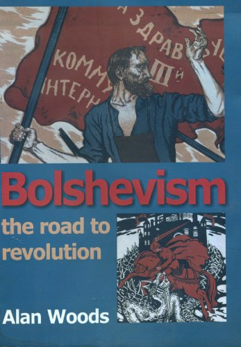 Bolshevism - The Road to Revolution: A History of the Bolshevik Party: Woods, Alan
