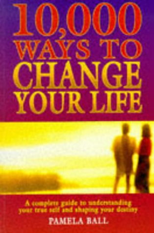 10,000 Ways to Change Your Life Pb: Ball, Pamela J.