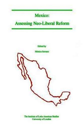 Mexico: Assessing Neo-Liberal Reform: Serrano, Monica