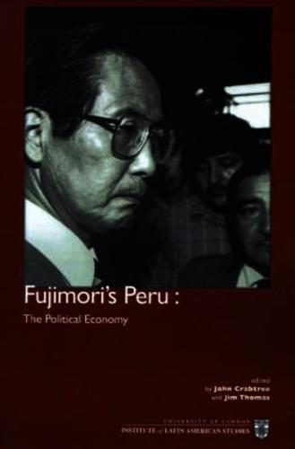 Fujimori's Peru: The Political Economy (Institute of Latin American Studies)