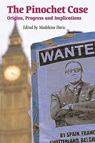 The Pinochet Case: Origins, Progress, and Implications: Madeleine Davis