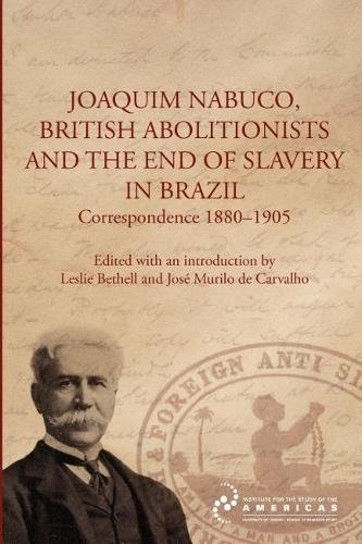 Joaquim Nabuco, British Abolitionists and the End