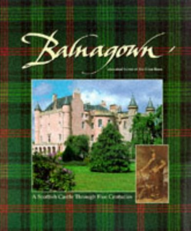 Balnagown: Ancestral Home of the Clan Ross - A Scottish Castle Through Five Centuries: T Palumbo