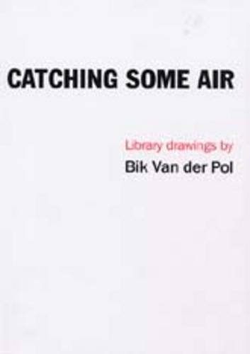 Catching Some Air: Library Drawings by Bik Van der Pol: Curtis, Penelope and Lynda Morris