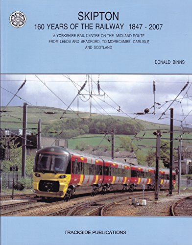 9781900095334: Skipton 160 Years of the Railways 1847 - 2007 - A Yorkshire Rail Centre on the Midland Route from Leeds and Bradford to Morecambe Carlisle and Scotland