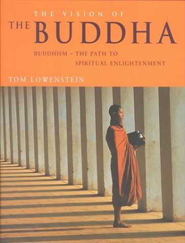 The Vision of the Buddha: Buddhismi-The Path to Spiritual Enlightenment: Tom Lowenstein
