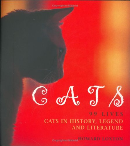 Cats: 99 Lives - Cats in History, Legend and Literature: Howard Loxton