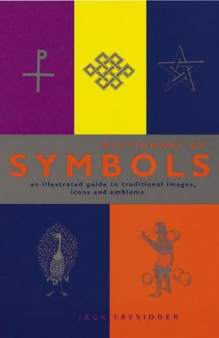The Dictionary of Symbols: An Illustrated Guide to Traditional Images, Icons and Emblems: Jack ...