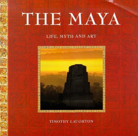 The Maya : Life, Myth and Art