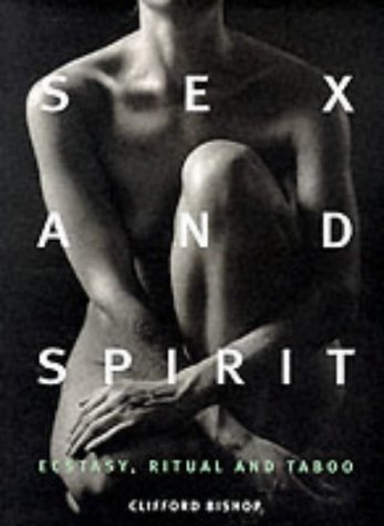 Sex and Spirit: Ecstasy, Ritual and Taboo: Bishop, Clifford