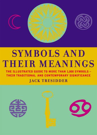 Symbols and Their Meanings . The Illustrated Guide to More Than 1, 000 Symbols - Their Traditiona...