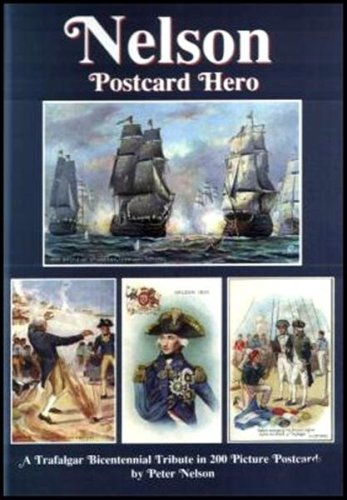 nelson postcard hero a trafalgar bicentennial tribute in 200 picture postcards