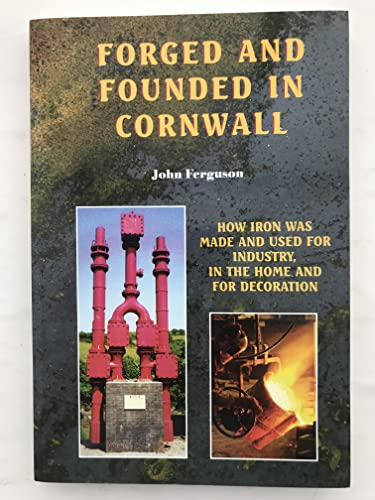 9781900147118: Forged and Founded in Cornwall: How Iron Was Made and Used for Industry, in the Home and for Decoration