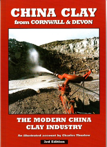 9781900147231: China Clay from Cornwall and Devon: An Illustrated Account of the Modern China Clay Industry