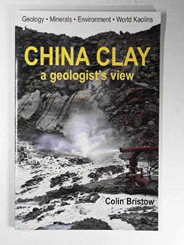 9781900147453: China Clay, A Geologists View: Geology, Minerals, Environment, World Kaolins