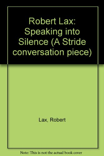 Robert Lax: Speaking into Silence (A Stride conversation piece) (1900152789) by Nicholas Zurbrugg; Robert Garlitz; Robert Lax; Rupert Loydell