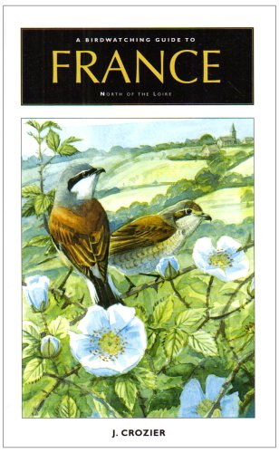 9781900159760: The Birdwatching Guide to France North of the Loire