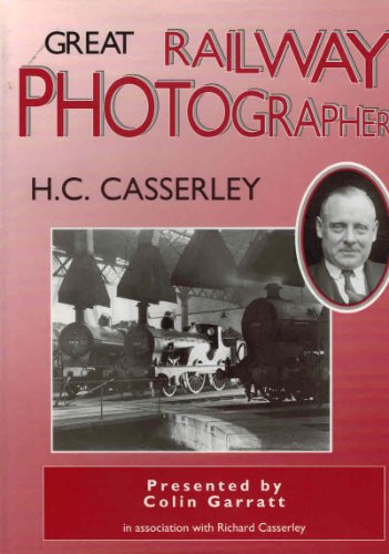 Great Railway Photographers . Presented by Colin: Casserley, H. C.: