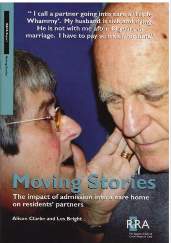 Moving Stories: The Impact of Admission into a Care Home on Residents' Partners (9781900216067) by Alison Clarke; Les Bright