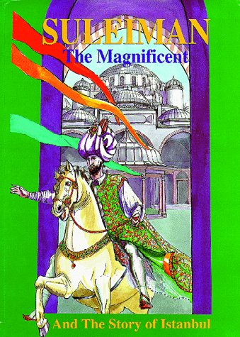 9781900251136: Suleiman the Magnificent and the Story of Istanbul (Treasures from the East)