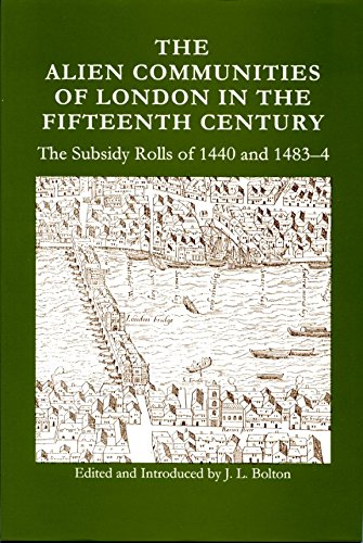 The Alien Communities of London in the Fifteenth Century: Subsidy Rolls of 1440 and 1483-4 (Richard...