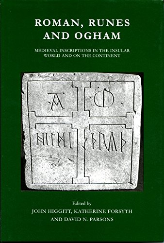 Roman, Runes and Ogham: Medieval Inscriptions in: John Higgitt; Katherine