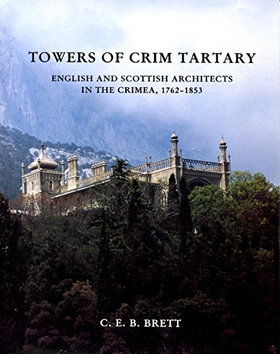 Towers of Crim Tartary. English and Scottish Architects and Craftsmen in the Crimea, 1762-1853.: ...
