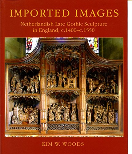 9781900289832: Imported Images: Netherlandish Late Gothic Sculpture in England, C.1400-c.1550