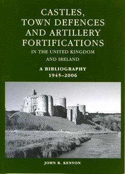 Castles, Town Defences and Artillery Fortifications in the United kingdom and Ireland. a Bibliogr...