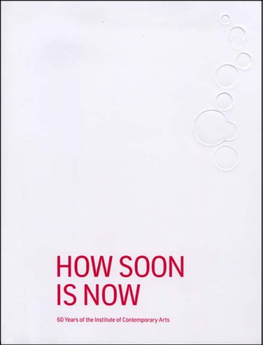 How Soon is Now: 60 Years of the Institute of Contemporary Arts