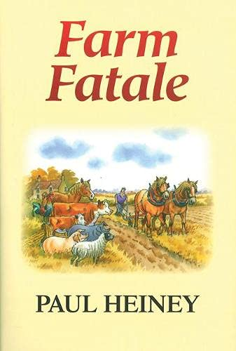 Farm Fatale: Adventures in Agriculture: Heiney, Paul