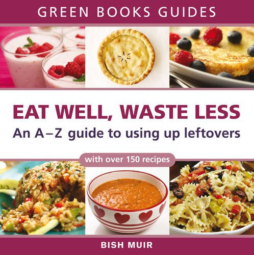 9781900322379: Eat Well, Waste Less: An A-Z guide to using up leftovers (Green Books Guides)