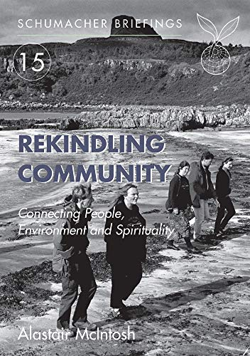 9781900322386: Rekindling Community: Connecting People, Evnironment and Spirituality (Schumacher Briefings)