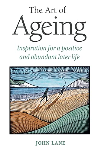 The Art of Ageing: Inspiration for a Positive and Abundant Life: John Lane