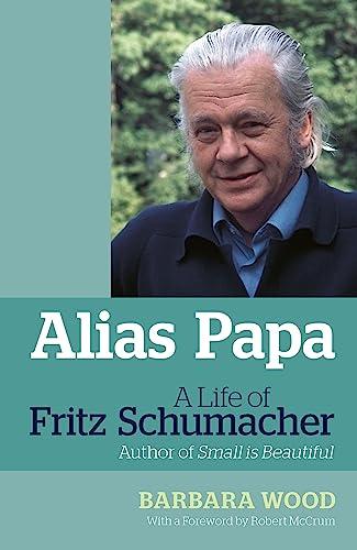 9781900322942: Alias Papa: A Life of Fritz Schumacher