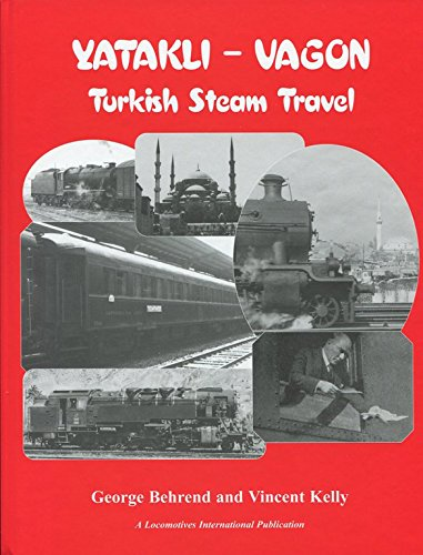 Yatakli-vagon: Turkish Steam Travel (1900340194) by Behrend, George; Kelly, Vincent