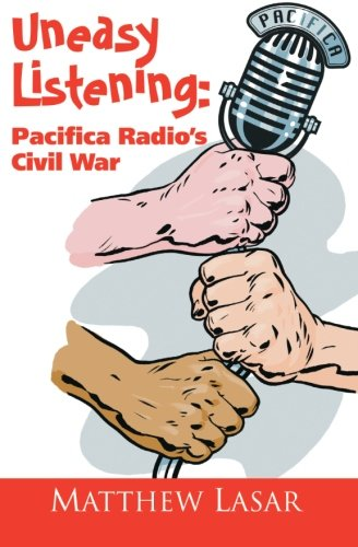 Uneasy Listening: Pacifica Radio's Civil War: Lasar, Matthew
