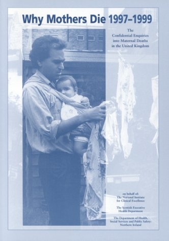 9781900364652: Why Mothers Die 1997-1999: Confidential Enquiries into Maternal Deaths in the UK