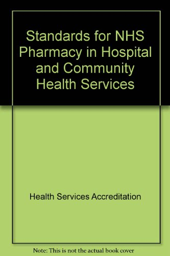 Standards for NHS Pharmacy in Hospital and: Health Services Accreditation
