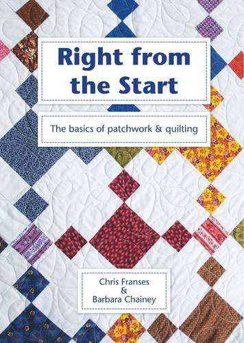 Right from the Start: The Basics of Patchwork and Quilting: Chainey, Barbara; Franses, Christine