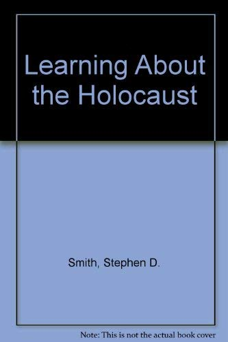 Learning About the Holocaust (1900381095) by Stephen D. Smith; James M. Smith