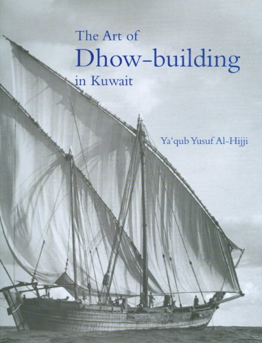 The Art of Dhow-building in Kuwait: Ya'qub Yusuf Al-Hijji