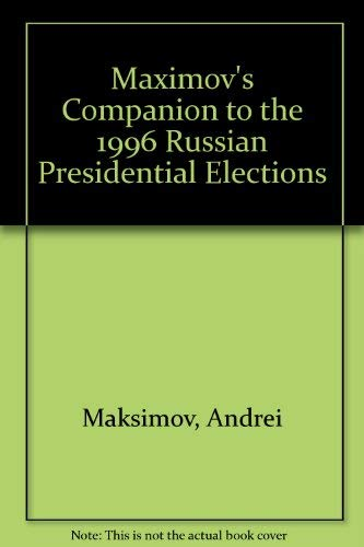 Maximov's Companion to the 1996 Russian Presidential Elections: Election Results: Facts and ...