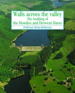 Walls Across the Valley: The Building of the Howden and Derwent Dams (1900446154) by Robinson, Brian