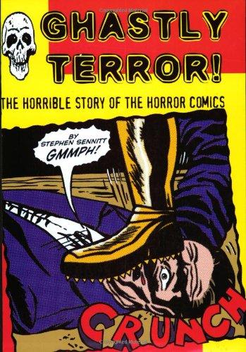 Ghastly Terror!: The Horrible Story of the Horror Comics: Sennitt, Stephen