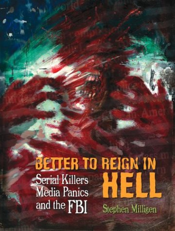 9781900486293: Better to Reign in Hell: Serial Killers, Media Panics and the FBI
