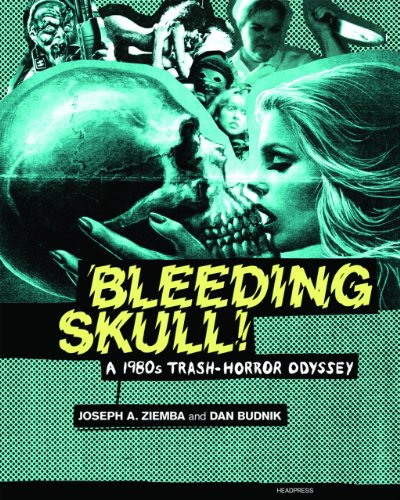 Bleeding Skull!: A 1980s Trash-Horror Odyssey: Ziemba, Joseph A.; Budnik, Dan